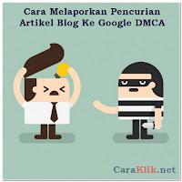 Cara Melaporkan Si Pencuri Artikel Blog Ke Google DMCA Dengan Benar