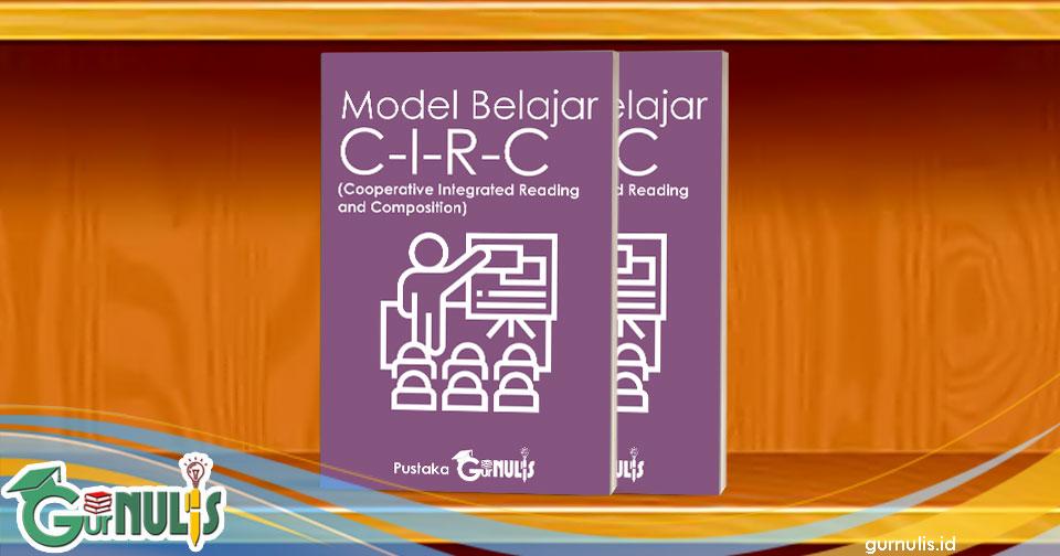Model Pembelajaran Cooperative Integrated Reading and Composition (CIRC) - www.gurnulis.id