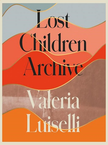 Lost Children Archive by by Valeria Luiselli pdf