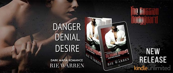 Danger, Denial, Desire. The Russian Bodyguard by Rie Warren. Dark Mafia Romance.