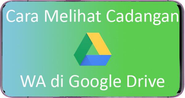 Cara melihat cadangan wa di google drive
