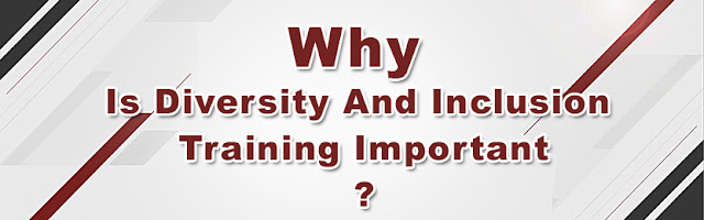 Why is diversity and inclusion training important