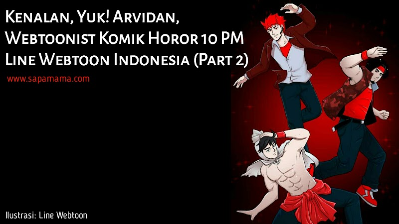 Kenalan, Yuk! Arvidan, Webtoonist Komik Horor 10 PM Line Webtoon Indonesia (Part 2)