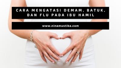 Cara Mengatasi Demam, Batuk, dan Flu pada Ibu Hamil