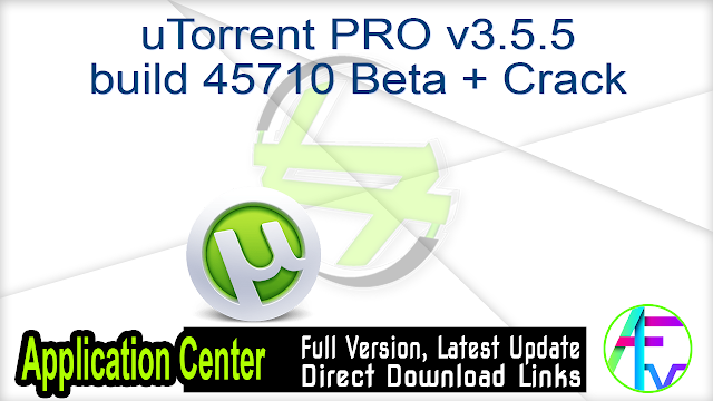 uTorrent PRO v3.5.5 build 45710 Beta + Crack