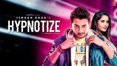 Hypnotize Lyrics | Ishaan Khan - Ruhani Sharma | Anjjan B