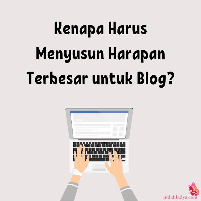 Alasan Menyusun Harapan Terbesar untuk Blog