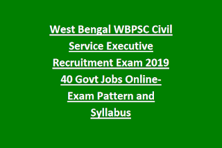 West Bengal WBPSC Civil Service Executive Recruitment Exam Notification 2019 40 Govt Jobs Online-Exam Pattern and Syllabus