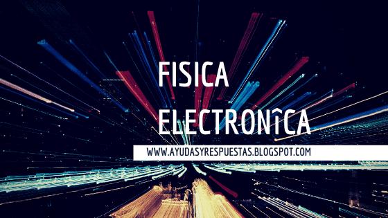 FISICA ELECTRONICA: ACTIVIDAD 13 UNIDAD 3