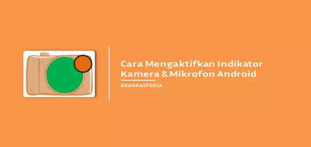 Cara Mengaktifkan Indikator Kamera dan Mikrofon di Android