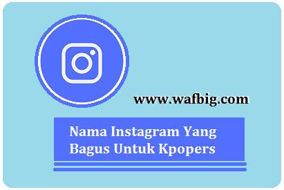 Nama Instagram Yang Bagus Untuk Kpopers Sejati Wafbig