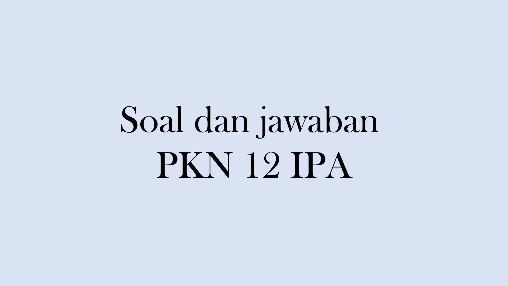 soal dan jawaban PKN kelas 12 Semester 2