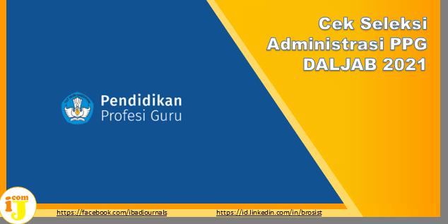 Cek Seleksi Administrasi PPG DALJAB 2021