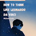How to Think like Leonardo Da Vinci - Book Summary - Michael Gelb