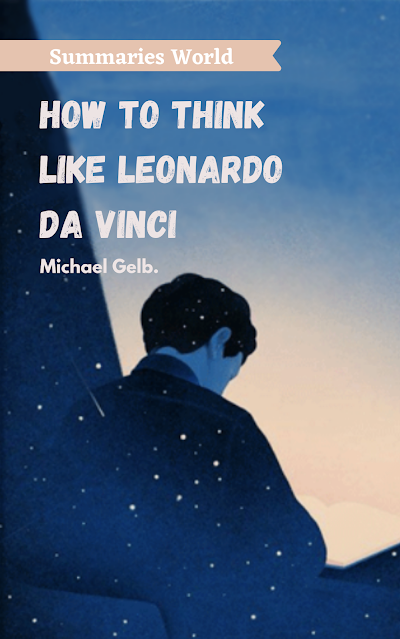 How to Think like Leonardo Da Vinci - Book Summary - Michael Gelb