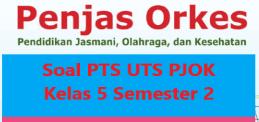 Soal PTS UTS PJOK Kelas 5 Semester 2