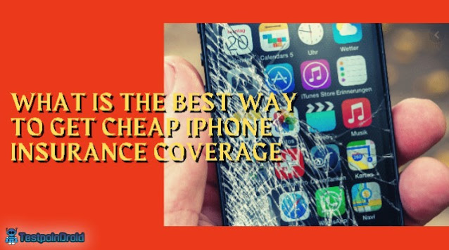 What Is The Best Way To Get Cheap iPhone Insurance Coverage