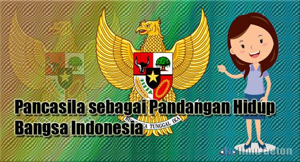 Pancasila sebagai Pandangan Hidup Bangsa Indonesia