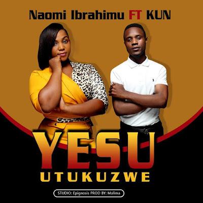 Audio   Naomi Ibrahimu ft Kun - Yesu Utukuzwe