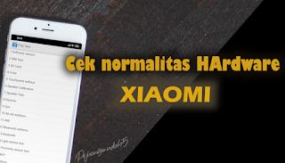 Bagaimana cara cek kondisi Hardware hp xiaomi √  Cara Mengecek Kondisi Hardware Di HP Xiaomi Pakai Kode Rahasia