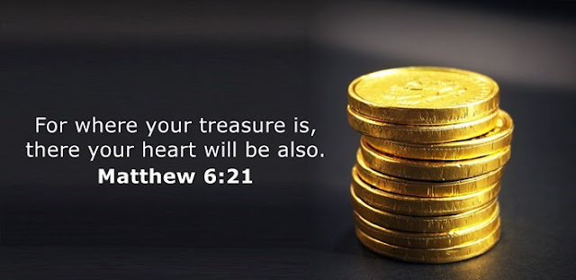 For where your treasure is, there your heart will be also.