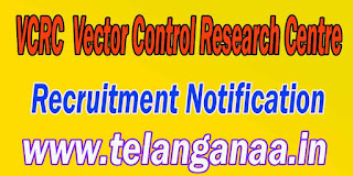 VCRC (Vector Control Research Centre) Recruitment Notification 2016 vcrc.res.in