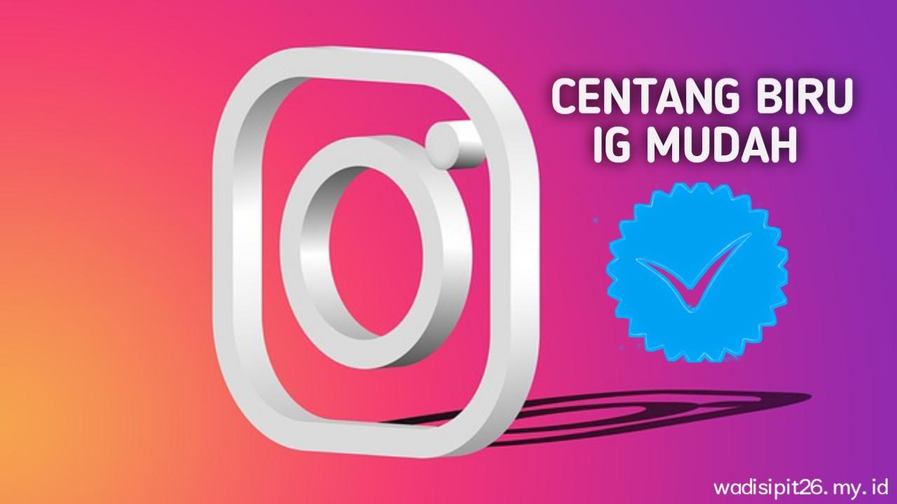 Cara mendapatkan centang biru atau lencana verifikasi instagram dengan mudah