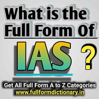 Full Form of IAS, ias full form,full form of ias,full form,ias ka full form,ips full form,full form of ips,full form of acp,ias full form in hindi,what is the full form of ias,dcp full form,acp ka full form,full forms,ias full form in english,dgp full form,acp full form,ifs full form