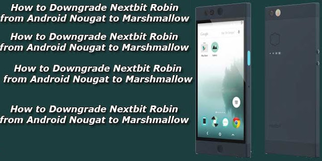 How to Downgrade Nextbit Robin from Android Nougat to