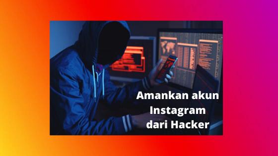 Cara Mengamankan Akun Instagram Agar Tidak Di Hack ...