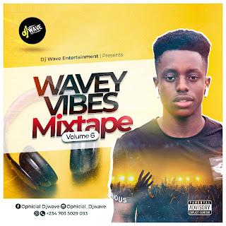 MIXTAPE: Dj Wave - Wavey Vibes Mixtape Vol 6