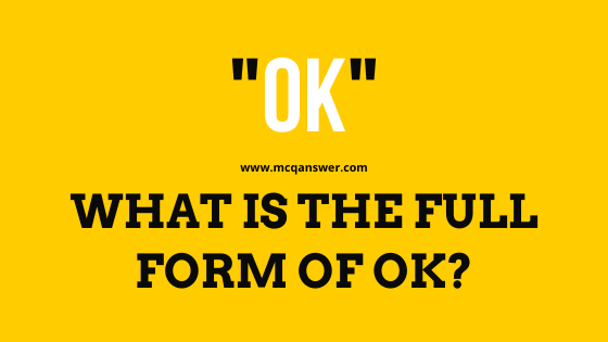 OK Full Form - General Knowledge for all students