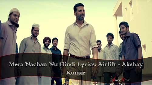 Mera-Nachan-Nu-Hindi-Lyrics-Airlift-Akshay-Kumar