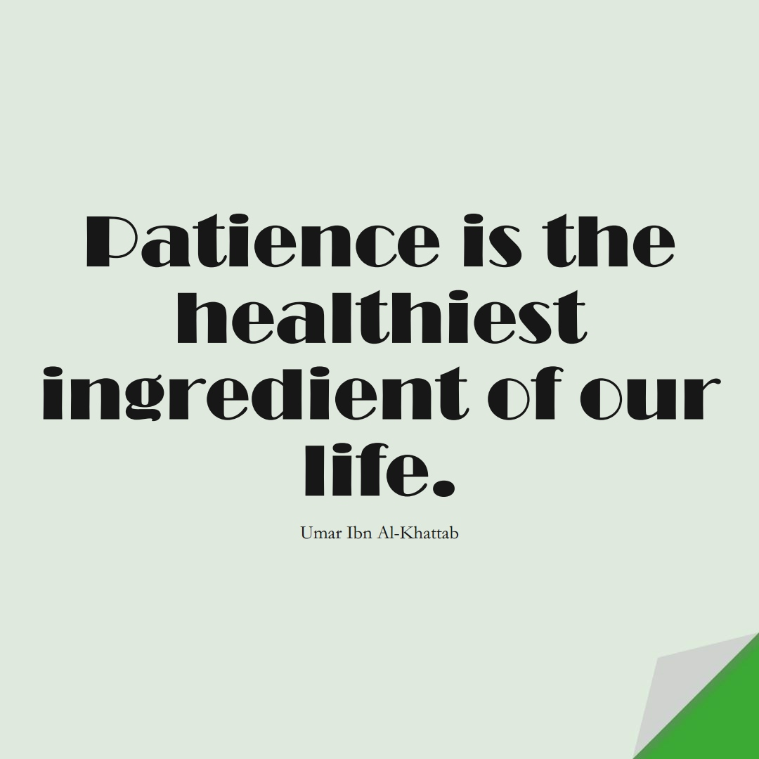 Patience is the healthiest ingredient of our life. (Umar Ibn Al-Khattab);  #UmarQuotes