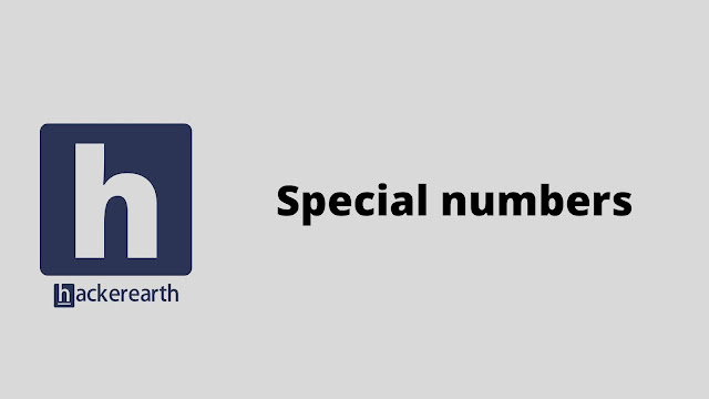 HackerEarth Special numbers problem solution