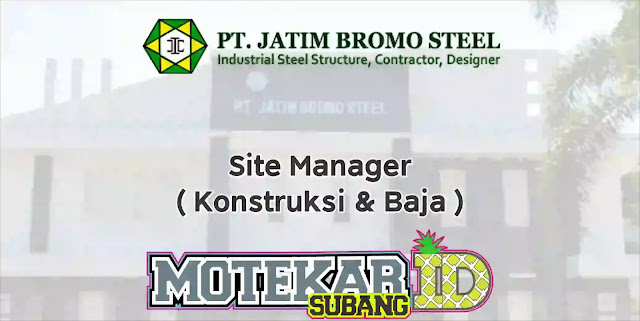 Info Loker Site Manager ( Konstruksi & Baja ) 2019
