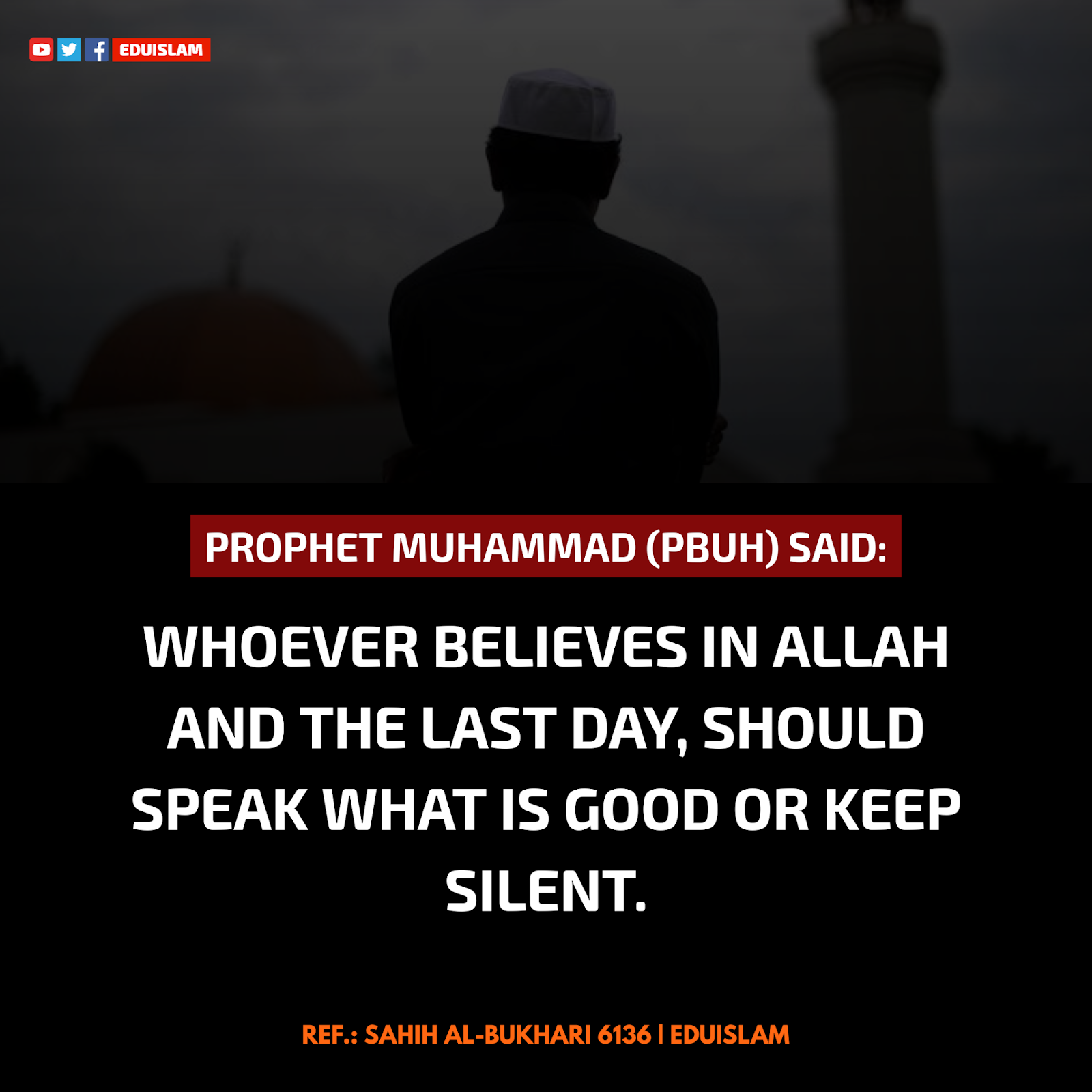 Whoever believes in Allah and the Last Day, should speak what is good or keep silent, Prophet Muhammad told to remain Silent, Quote Of Prophet Muhammad about Keeping Silent