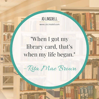 """When I got my library card, that's when my life began."" – Rita Mae Brown"