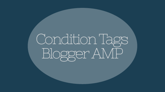 Condition Tags Blogger Halaman Post AMP