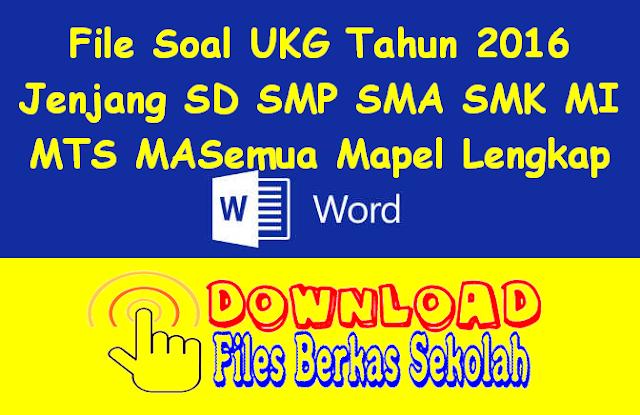 File Soal UKG Tahun 2016 Jenjang SD SMP SMA SMK MI MTS MASemua Mapel Lengkap