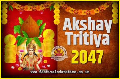 2047 Akshaya Tritiya Pooja Date and Time, 2047 Akshaya Tritiya Calendar