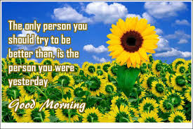 good morning quotes: the only Person you should try to be better than,