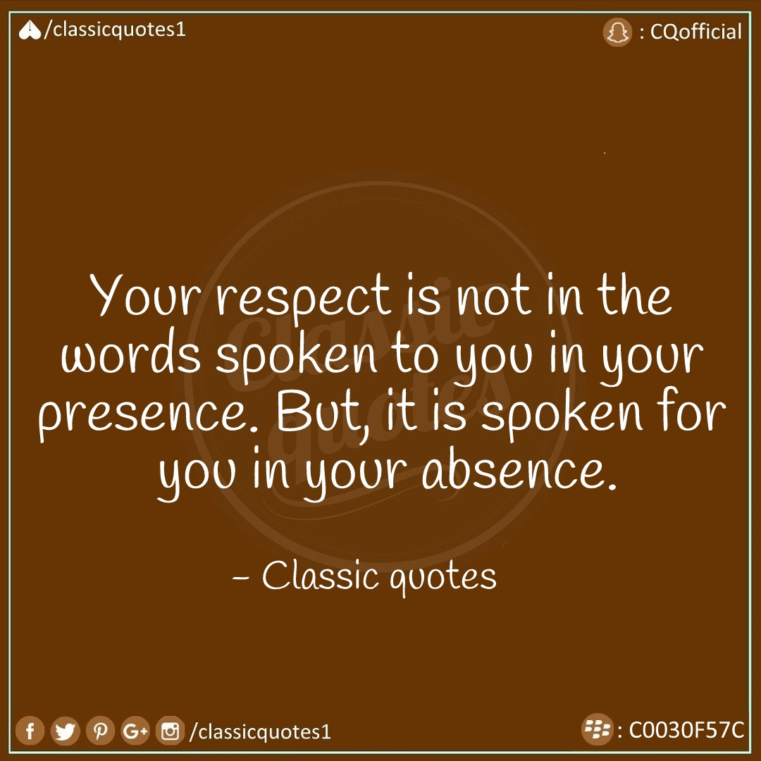 Quotes Respect Classic Quotes Your Respect Is Not In The Words Spoken To You In