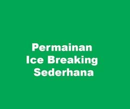 CONTOH ICE BREAKING SEDERHANA DAN SERU