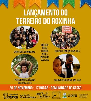 Venha participar do lançamento do Terreiro do Roxinha, na comunidade do Gesso, neste sábado, dia 30 de novembro, a partir das 17h. em Crato