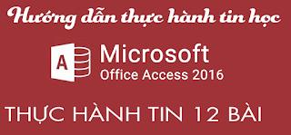 Hướng dẫn bài thực hành tin 12 access 2016, Hướng dẫn cách làm bài tập và thực hành tin học 12 phiên bản Access 2016