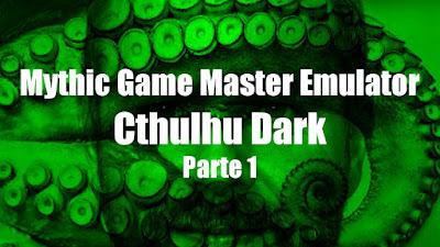 Mythic GME + Cthulhu Dark (Parte 1)