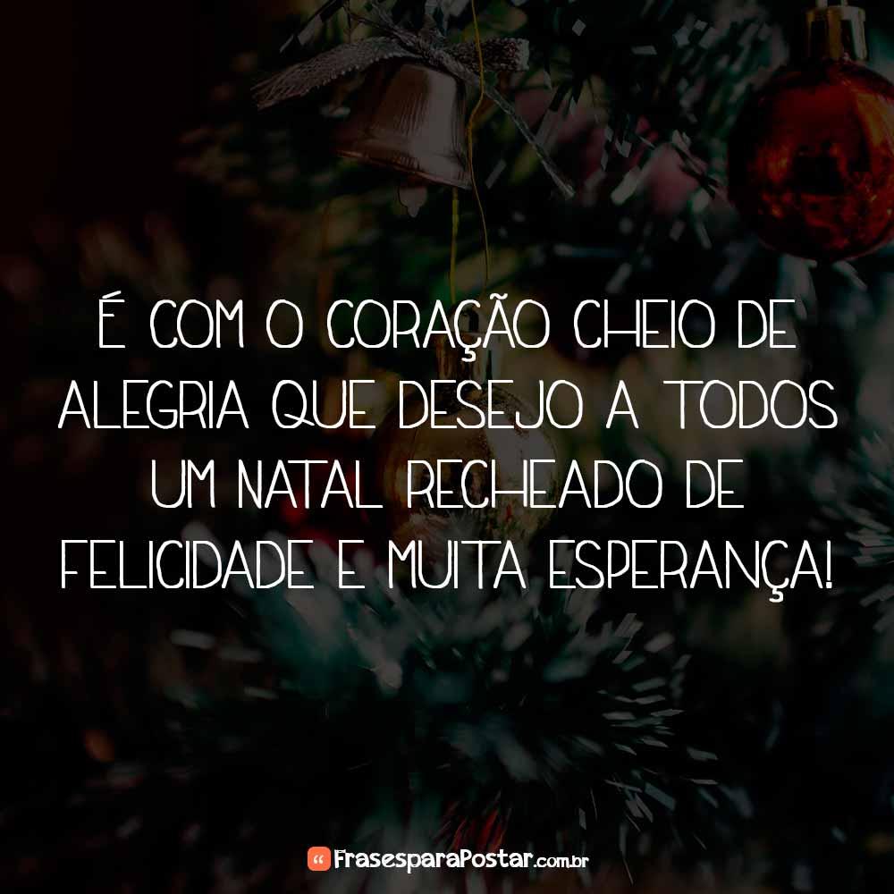 É com o coração cheio de alegria que desejo a todos um Natal recheado de felicidade e muita esperança!