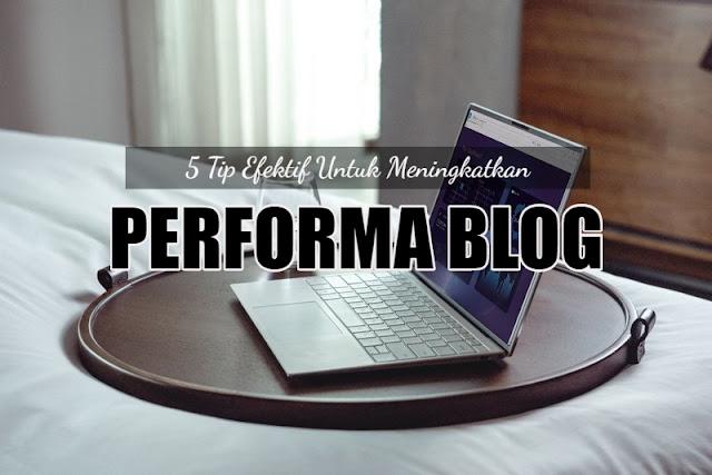 5 Tip Efektif Untuk Meningkatkan Performa Blog