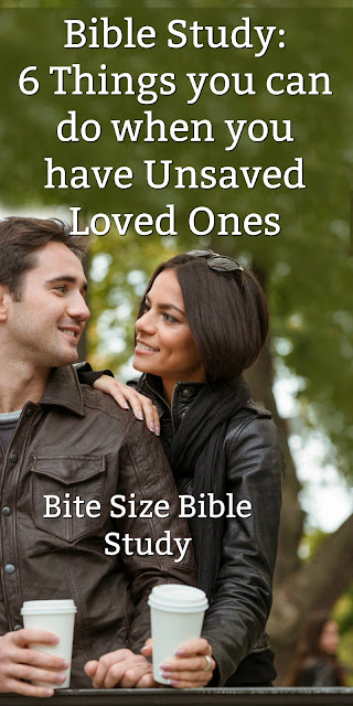 A short Bible study with Scriptures and resources that help us share with unsaved loved ones. #BibleLoveNotes #BiteSizeBibleStudy #Biblestudy